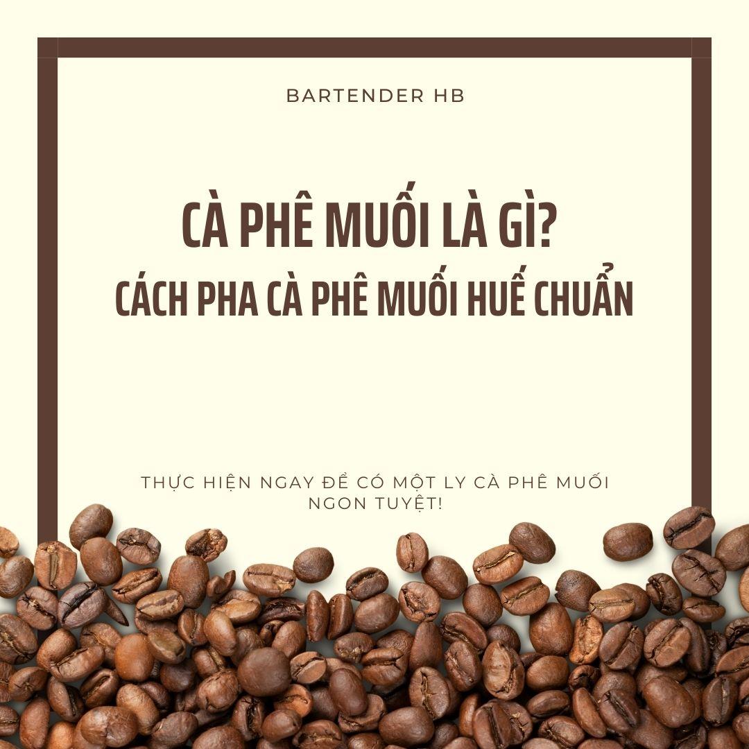 Cà phê muối là gì? Cách pha cà phê muối Huế Chuẩn